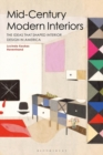 Mid-Century Modern Interiors : The Ideas that Shaped Interior Design in America - Book