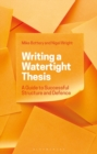 Writing a Watertight Thesis : A Guide to Successful Structure and Defence - Book