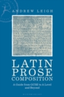 Latin Prose Composition : A Guide from GCSE to A Level and Beyond - Book