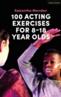 100 Acting Exercises for 8 - 18 Year Olds - eBook