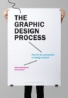 The Graphic Design Process : How to Be Successful in Design School - Book