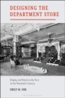 Designing the Department Store : Display and Retail at the Turn of the Twentieth Century - eBook
