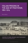 Italian Prisons in the Age of Positivism, 1861-1914 - eBook