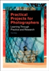 Practical Projects for Photographers : Learning Through Practice and Research - Book