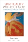 Spirituality without God : A Global History of Thought and Practice - Book