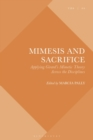 Mimesis and Sacrifice : Applying Girard's Mimetic Theory Across the Disciplines - eBook
