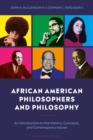 African American Philosophers and Philosophy : An Introduction to the History, Concepts and Contemporary Issues - Book