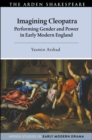Imagining Cleopatra : Performing Gender and Power in Early Modern England - Book