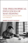 The Philosophical Influences of Mao Zedong : Notations, Reflections and Insights - eBook