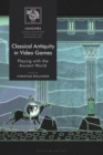 Classical Antiquity in Video Games : Playing with the Ancient World - Book