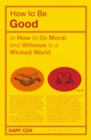 How to be Good : or How to Be Moral and Virtuous in a Wicked World - eBook