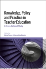 Knowledge, Policy and Practice in Teacher Education : A Cross-National Study - eBook
