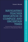 Navigating Teacher Education in Complex and Uncertain Times : Connecting Communities of Practice in a Borderless World - eBook