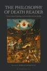 The Philosophy of Death Reader : Cross-Cultural Readings on Immortality and the Afterlife - Book