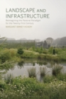 Landscape and Infrastructure : Reimagining the Pastoral Paradigm for the Twenty-First Century - eBook