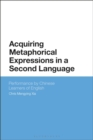 Acquiring Metaphorical Expressions in a Second Language : Performance by Chinese Learners of English - eBook