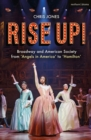 Rise Up! : Broadway and American Society from 'Angels in America' to 'Hamilton' - Book
