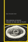 The Origins of Music Theory in the Age of Plato - Book