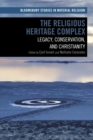 The Religious Heritage Complex : Legacy, Conservation, and Christianity - Book