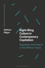 Right-Wing Culture in Contemporary Capitalism : Regression and Hope in a Time Without Future - eBook