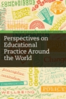 Perspectives on Educational Practice Around the World - Book