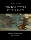 Tintoretto's Difference : Deleuze, Diagrammatics and Art History - eBook