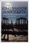 The Long Shadow of Antiquity : What Have the Greeks and Romans Done for Us? - Book
