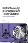 Content Knowledge in English Language Teacher Education : International Experiences - Book