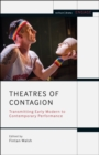 Theatres of Contagion : Transmitting Early Modern to Contemporary Performance - eBook