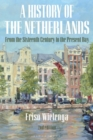 A History of the Netherlands : From the Sixteenth Century to the Present Day - Book