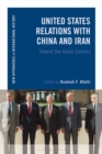 United States Relations with China and Iran : Toward the Asian Century - eBook