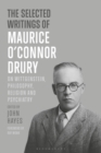 The Selected Writings of Maurice O'Connor Drury : On Wittgenstein, Philosophy, Religion and Psychiatry - Book
