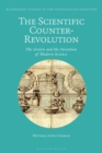 The Scientific Counter-Revolution : The Jesuits and the Invention of Modern Science - eBook