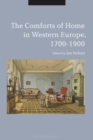The Comforts of Home in Western Europe, 1700-1900 - Book