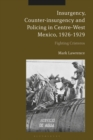 Insurgency, Counter-insurgency and Policing in Centre-West Mexico, 1926-1929 : Fighting Cristeros - eBook