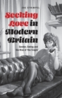 Seeking Love in Modern Britain : Gender, Dating and the Rise of 'the Single' - Book