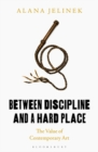Between Discipline and a Hard Place : The Value of Contemporary Art - eBook