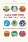 Electrifying Anthropology : Exploring Electrical Practices and Infrastructures - eBook