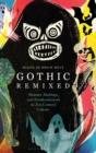 Gothic Remixed : Monster Mashups and Frankenfictions in 21st-Century Culture - Book