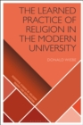The Learned Practice of Religion in the Modern University - Book