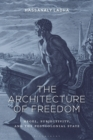 The Architecture of Freedom : Hegel, Subjectivity, and the Postcolonial State - eBook