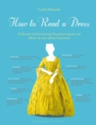How to Read a Dress : A Guide to Changing Fashion from the 16th to the 20th Century - Book