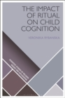 The Impact of Ritual on Child Cognition - eBook