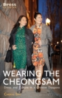 Wearing the Cheongsam : Dress and Culture in a Chinese Diaspora - eBook