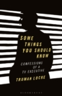 Some Things You Should Know : Confessions of a TV Executive - eBook