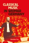 Classical Music in Weimar Germany : Culture and Politics before the Third Reich - eBook