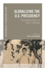 Globalizing the U.S. Presidency : Postcolonial Views of John F. Kennedy - Book