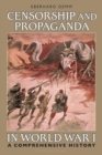 Censorship and Propaganda in World War I : A Comprehensive History - eBook