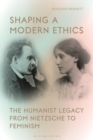 Shaping a Modern Ethics : The Humanist Legacy from Nietzsche to Feminism - eBook