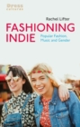 Fashioning Indie : Popular Fashion, Music and Gender - eBook